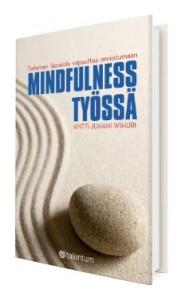 Stressitön mieli-koulutus kirjaesittely Antti-Juhani Wihuri Mindfulness työssä - tietoinen läsnäolo vapauttaa onnistumaan.