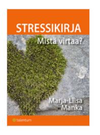 Stressitön mieli-koulutus kirjaesittely Marja-Liisa Manka Stressikirja -Mistä virtaa?
